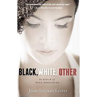 Black White Other In Search of Nina Armstrong by Lester & Joan Steinau
