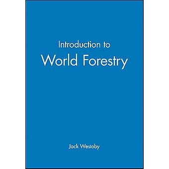 Introduction to World Forestry by Westoby & Jack C.