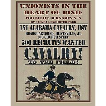 Unionists in the Heart of Dixie 1st Alabama Cavalry Usv Volume 3 by Todd & Glenda McWhirter