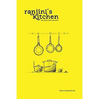 Ranjins Kitchen  My Favourite Recipes by Woodhouse & Ranjini