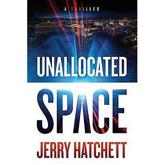 Unallocated Space Sam Flatt Book 1 by Hatchett & Jerry