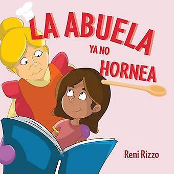 La Abuela YA No Hornea by Rizzo & Reni