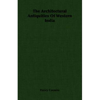 The Architectural Antiquities Of Western India by Cousens & Henry