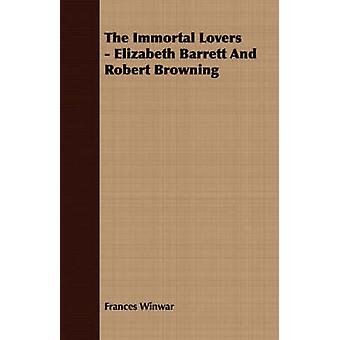 The Immortal Lovers  Elizabeth Barrett And Robert Browning by Winwar & Frances