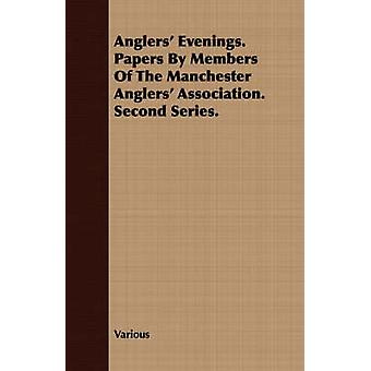 Anglers Evenings. Papers by Members of the Manchester Anglers Association. Second Series. by Various