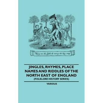 Jingles Rhymes Place Names and Riddles of the North East of England Folklore History Series by Various