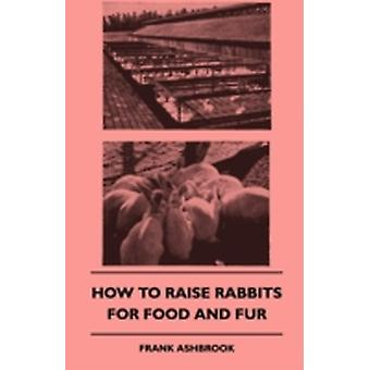 How To Raise Rabbits For Food And Fur by Ashbrook & Frank