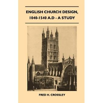 English Church Design 10401540 A.D  A Study by Crossley & Fred H.