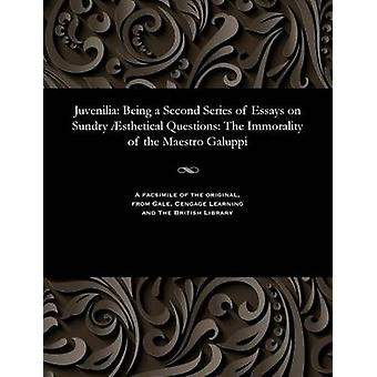 Juvenilia Being a Second Series of Essays on Sundry sthetical Questions The Immorality of the Maestro Galuppi by Lee & Vernon