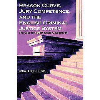 Reason Curve Jury Competence and the English Criminal Justice System The Case for a 21st Century Approach by ErastusObilo & Bethel