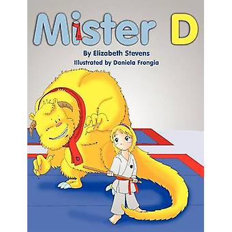 Mister D A Childrens Picture Book about Overcoming Doubts and Fears by Stevens & Elizabeth