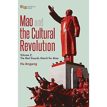 Mao and the Cultural Revolution Volume 2 The Red Guards March for Mao by HU & Angang
