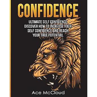 Vertrauen Ultimatives Selbstvertrauen Entdecken Sie, wie Sie Ihr Selbstvertrauen erhöhen und Ihr wahres Potenzial durch McCloud & Ace erreichen können