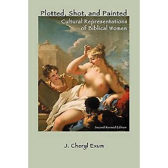 Plotted Shot and Painted Cultural Representations of Biblical Women Second Revised Edition by Exum & J. Cheryl
