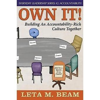 Own It Building An AccountabilityRich Culture Together by Beam & Leta M