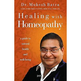 Healing with Homeopathy by Batra & Dr. Mukesh