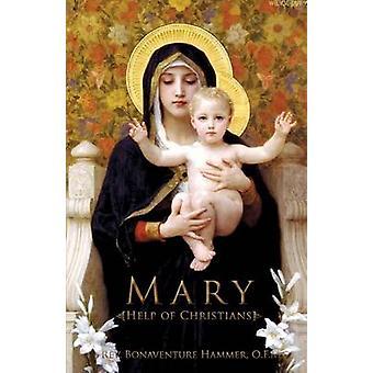 Mary Help of Christians by Hammer & O.F.M. & Rev. Bonaventure