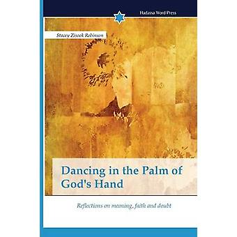 Dancing in the Palm of Gods Hand by Zisook Robinson Stacey