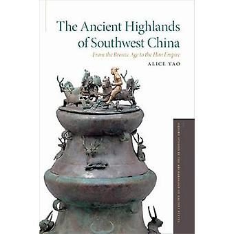 The Ancient Highlands of Southwest China - From the Bronze Age to the