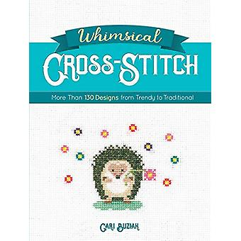 Whimsical Cross-Stitch - 175 Designs from Trendy to Traditional by Car