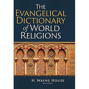 The Evangelical Dictionary of World Religions by H. Wayne House - 978