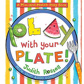 Play with Your Plate! (A Mix-and-Match Play Book) by Judith Rossell -