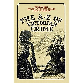 The A-Z of Victorian Crime by Neil R. A. Bell - 9781445689487 Book