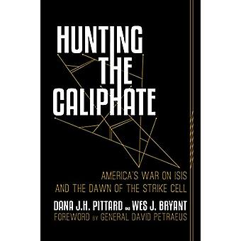 Hunting the Caliphate - America's War on ISIS and the Dawn of the Stri