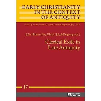Clerical Exile in Late Antiquity by Julia Hillner - Jorg Ulrich - Jak