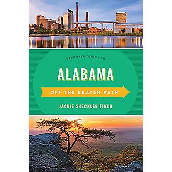 Alabama Off the Beaten Path (R) - Discover Your Fun by Jackie Sheckler