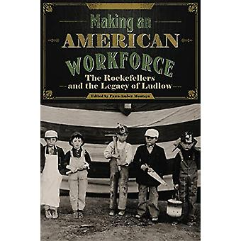 Making an American Workforce - The Rockefellers and the Legacy of Ludl