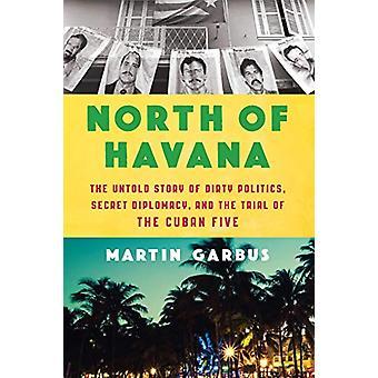 North Of Havana - The Untold Story of Dirty Politics - Secret Diplomac