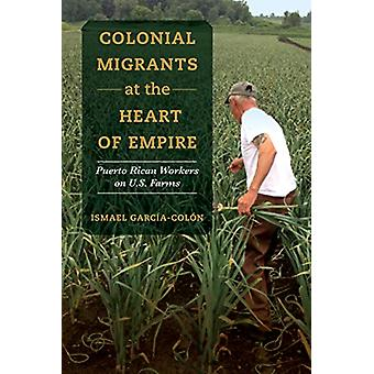 Colonial Migrants at the Heart of Empire - Puerto Rican Workers on U.S
