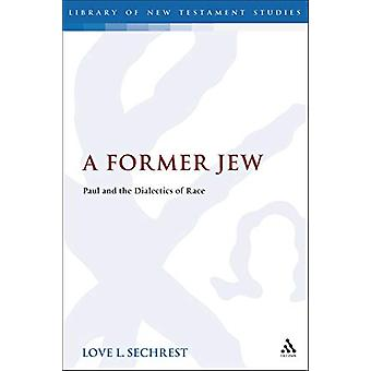 A Former Jew - Paul and the Dialectics of Race by Love L. Sechrest - 9