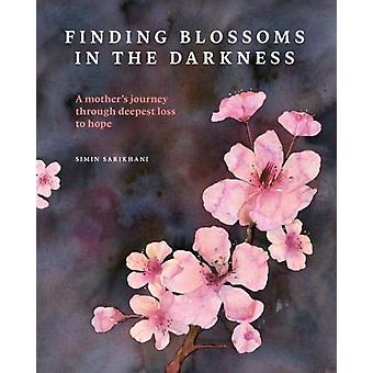 Finding Blossoms in the Darkness by Simin Sarikhani - 9780995454644 B