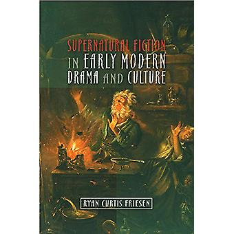 Supernatural Fiction in Early Modern Drama & Culture by Ryan Curt