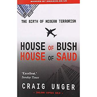 House of Bush House of Saud - The Birth of Modern Terrorism by Craig U