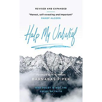 Help My Unbelief - Why doubt is not the enemy of faith by Barnabas Pip