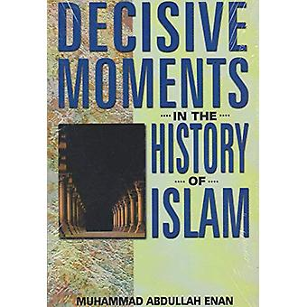 Decisive Moments in the History of Islam by Muhammed Abdullah Enan -