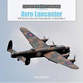 Avro Lancaster - RAF Bomber Command's Heavy Bomber in World War II by