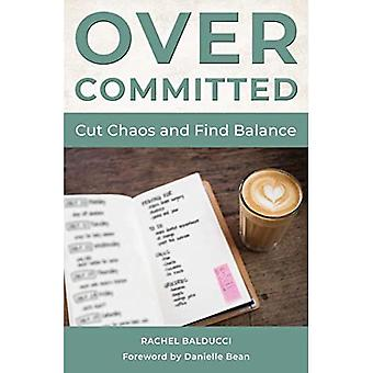 Overcommitted: How to Cut Chaos and Find Balance