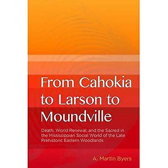 From Cahokia to Larson to Moundville: Death, World Renewal, and the Sacred in the Mississippian Social World of...
