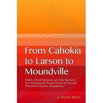 Van Cahokia tot Larson tot Moundville: Death, World Renewal en the Sacred in the Mississippian Social World of...