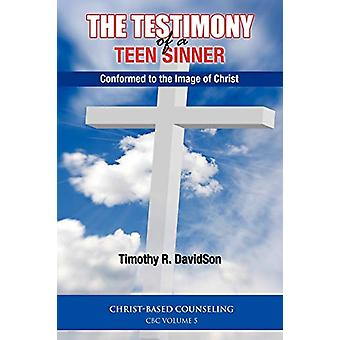 The Testimony of a Teen Sinner - Conformed to the Image of Christ by T