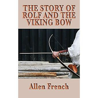 The Story of Rolf and the Viking Bow by Allen French - 9781515434931