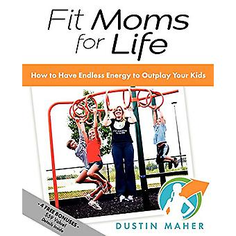 Fit Moms For Life - How To Have Endless Energy To Outplay Your Kids by