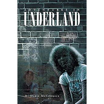 Adventures In Underland by N Marie McCormick - 9781682134955 Book