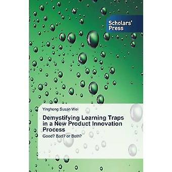 Demystifying Learning Traps in a New Product Innovation Process by We