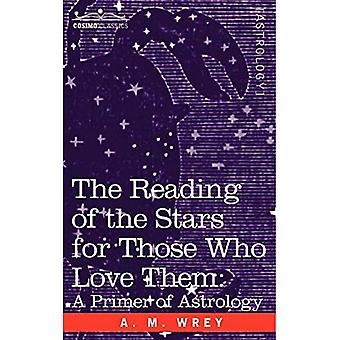 Reading of the Stars for Those Who Love Them A Primer of Astrology