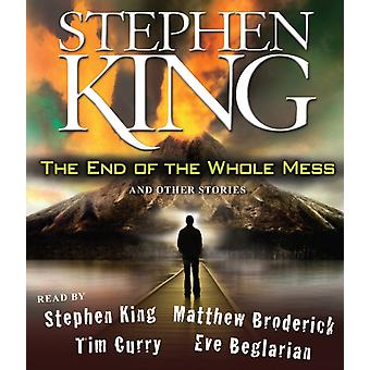 The End of the Whole Mess And Other Stories by Stephen King & Read by Matthew Broderick & Read by Tim Curry & Read by Eve Beglarian